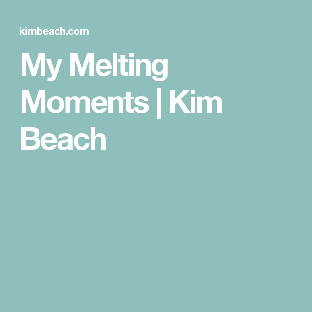 My Melting Moments | Kim Beach