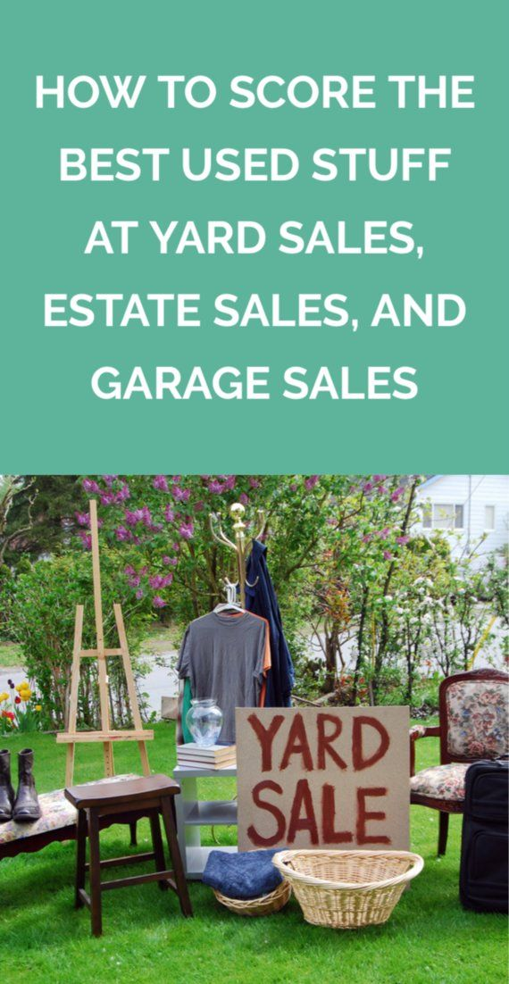 How To Score The Best Used Stuff At Yard Sales Estate Sales And Garage Sales Yard Sale Shopping Yard Sale Garage Sales
