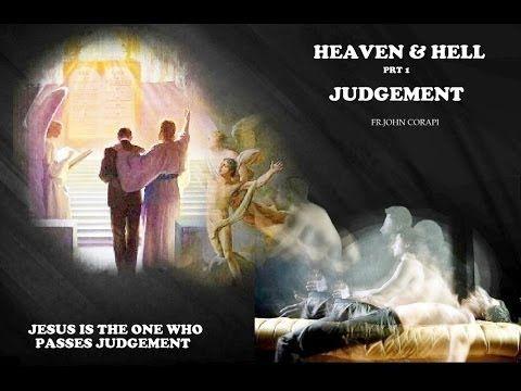 HEAVEN & HELL ~ Pt. 1: Judgment ~ Fr. John Corapi