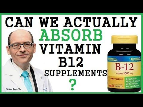 Can We Actually Absorb Vitamin B12 Supplements? Dr Michael Greger