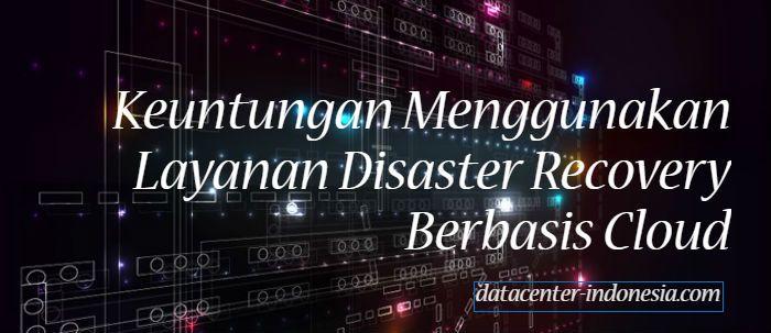 Dalam hal terjadi downtime, kecepatan dalam melakukan pemulihan sistem merupakan faktor terpenting. Simak beberapa keuntungan layanan disaster recovery.