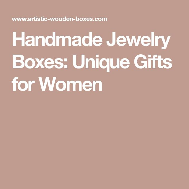 Handmade Jewelry Boxes: Unique Gifts for Women