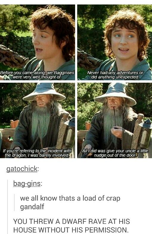 Gandalf bringing Dwarves and Hobbits where they shouldn't be.. AHEM Mirkwood, Lòrien, and possibly Rivendell