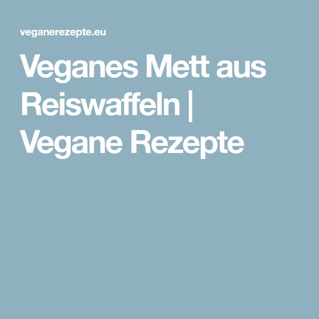 Veganes Mett aus Reiswaffeln | Vegane Rezepte