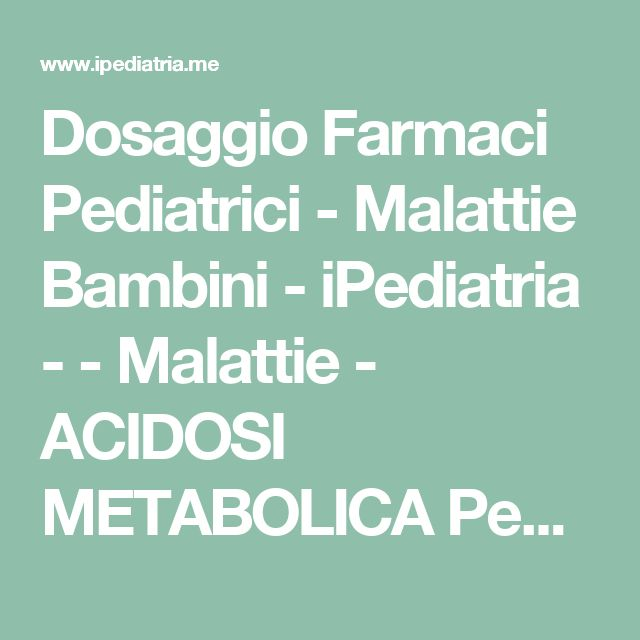 Dosaggio Farmaci Pediatrici - Malattie Bambini - iPediatria - - Malattie - ACIDOSI METABOLICA  Pediatra online