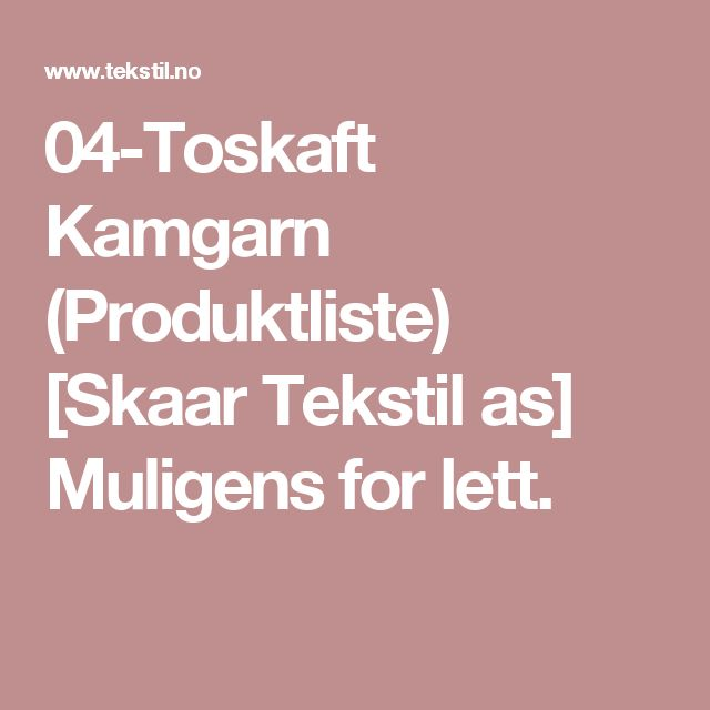 04-Toskaft Kamgarn (Produktliste) [Skaar Tekstil as] Muligens for lett.