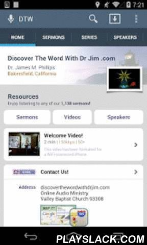 Discover The Word  Android App - playslack.com ,  The official Android app for Discover The Word With Dr Jim, Bakersfield, California. This free app allows you to browse and search through the sermons of our ministry and stream immediately or download for later listening.Summary of features include: - Browse, search, and stream audio sermons! - Browse, search, and stream video sermons! - Browse, search, and read PDF transcripts! - Download sermons for offline listening.- Browse sermons by…