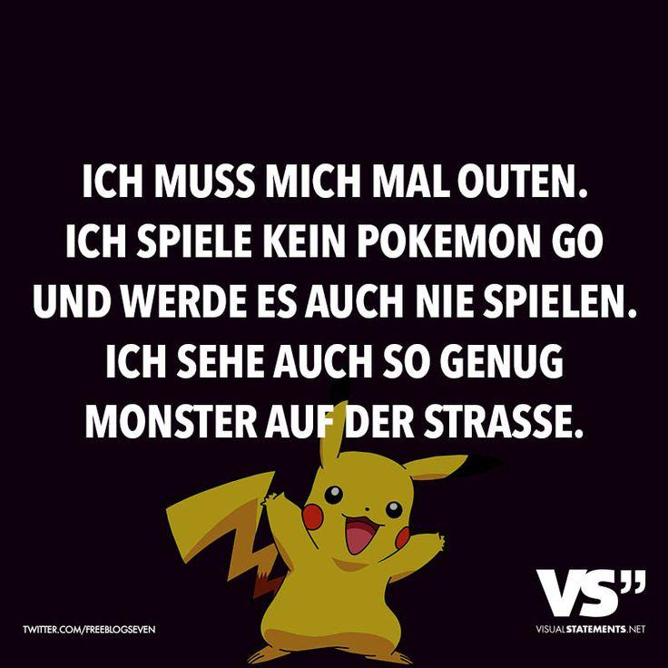 Ich muss mich mal outen. Ich spiele kein Pokemon go und werde es auch nie spielen. Ich sehe auch so genug Monster auf der Strasse. - VISUAL STATEMENTS®