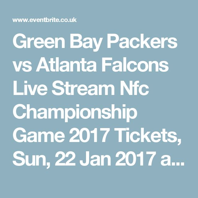 Green Bay Packers vs Atlanta Falcons Live Stream Nfc Championship Game 2017 Tickets, Sun, 22 Jan 2017 at 19:00 | Eventbrite
