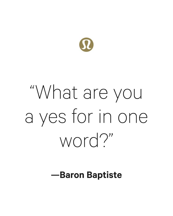What are you committed to? What are you a yes for. Inspiration courtesy of our global yoga ambassador, Baron Baptiste.