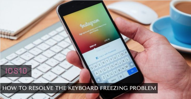 How to Resolve the Keyboard Freezing Problem in iOS 10