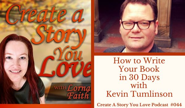 044 How to Write Your Book in 30 Days with Kevin Tumlinson #createastoryyoulove #authorinterviews