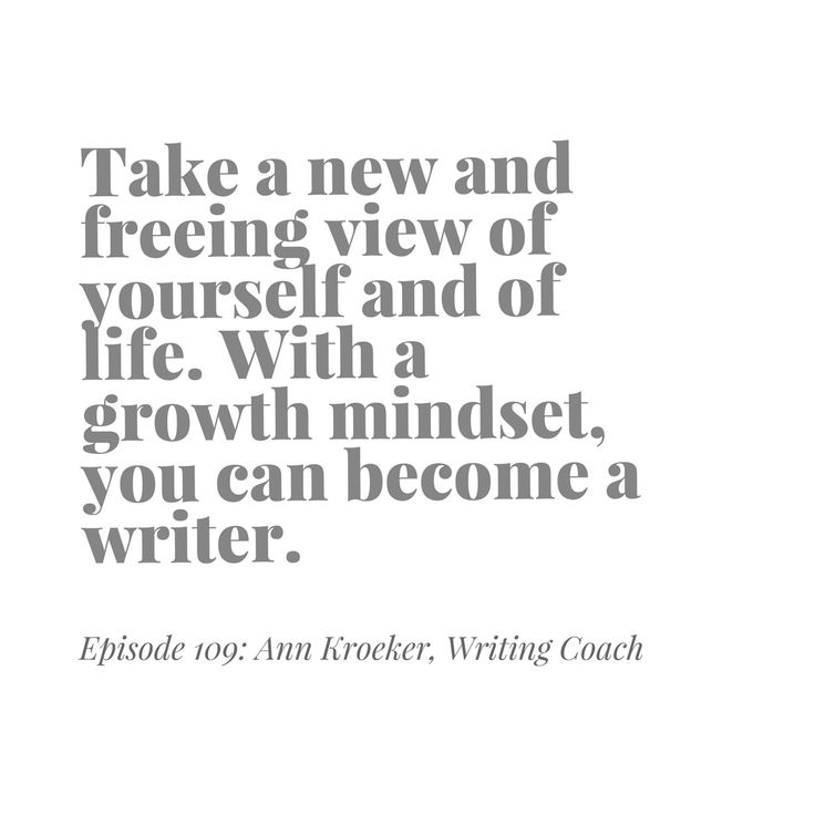 Take a new and freeing view of yourself and of life. With a growth mindset, you can become a writer - Ann Kroeker, Writing Coach (ep 109)