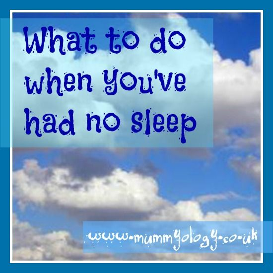What to do when you've had no sleep! - Mummyology