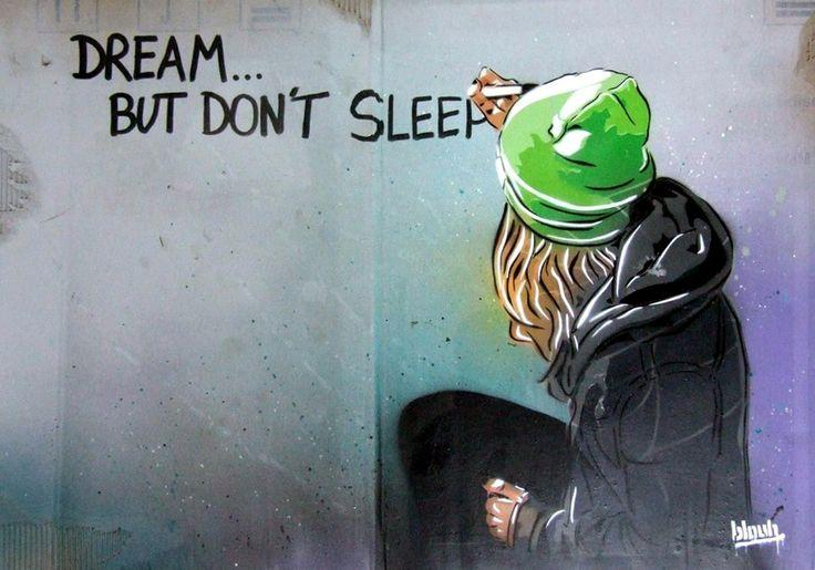 • ARTIST . BLOUH •  ◦ Dream But Don't Sleep ◦