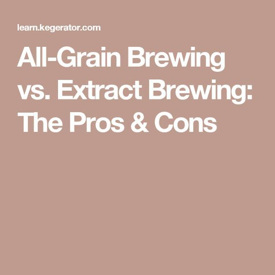 All-Grain Brewing vs. Extract Brewing: The Pros & Cons