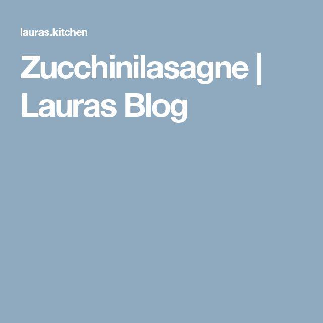 Zucchinilasagne   Lauras Blog