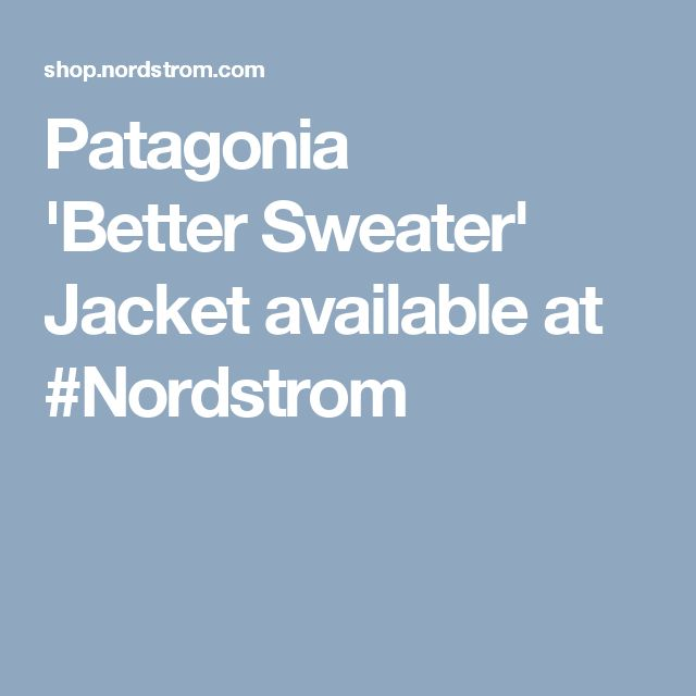 Patagonia 'BetterSweater' Jacket available at #Nordstrom $139