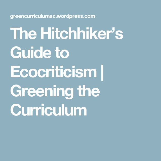 The Hitchhiker's Guide to Ecocriticism | Greening the Curriculum