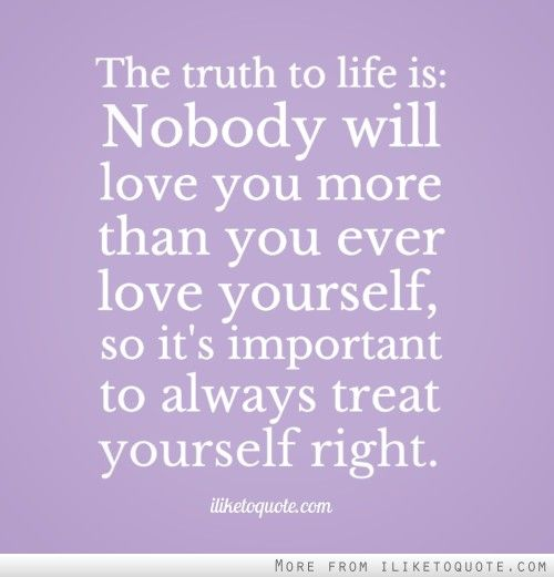 I Love You More Than Life Quotes: The Truth To Life Is: Nobody Will Love You More Than You