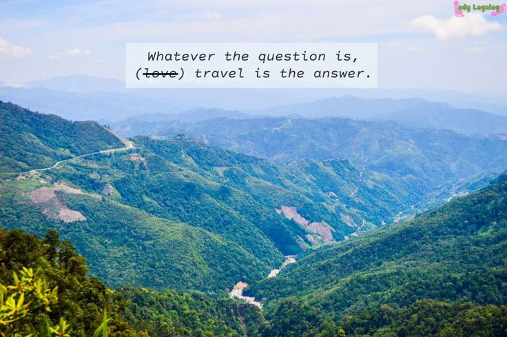 Whatever the question is, travel is the answer