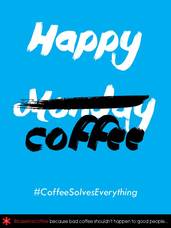 Happy M̶o̶n̶d̶a̶y̶ Coffee everyone! Because #CoffeeSolvesEverything