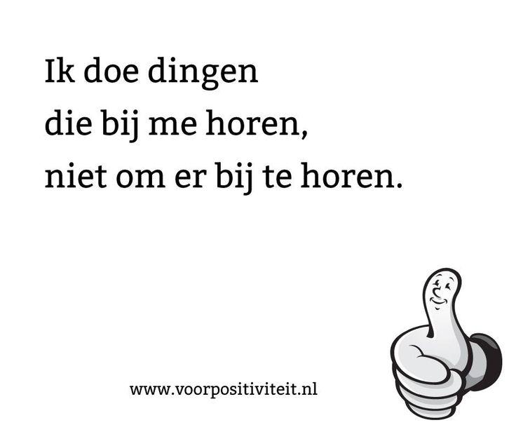 Ik doe dingen die bij me horen, niet om er bij te horen. www.voorpositiviteit.nl