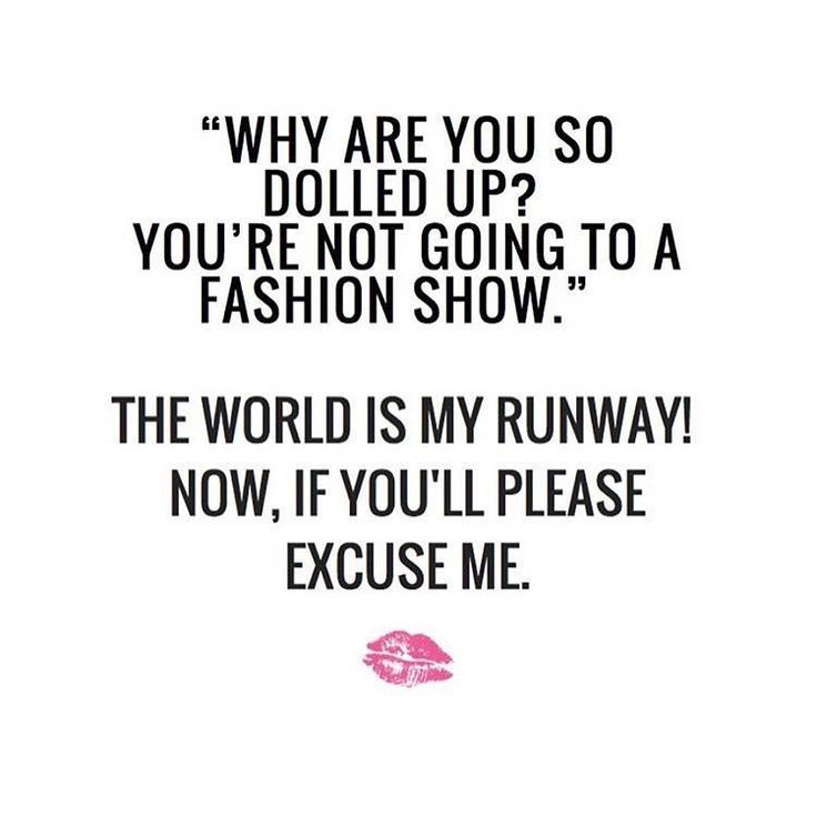 OH YES! So make way for the world is my runway. #slay #makeupquotes
