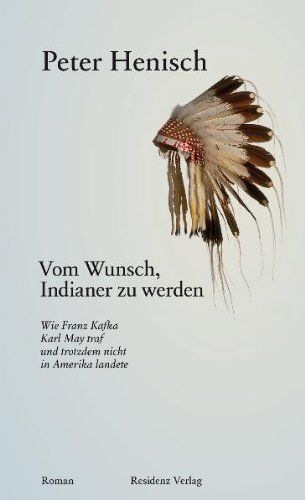 Vom Wunsch, Indianer zu werden: Wie Franz Kafka Karl May traf und trotzdem nicht in Amerika landete von Peter Henisch http://www.amazon.de/dp/3701715858/ref=cm_sw_r_pi_dp_xmItvb06CNF9X