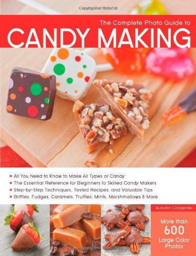 The Complete Photo Guide to Candy Making: All You Need to Know to Make All Types of Candy - The Essential Reference for Beginners to Skilled Candy ... Caramels, Truffles Mints, Marshmallows & More by Autumn Carpenter http://www.amazon.com/dp/1589237919/ref=cm_sw_r_pi_dp_uuvUub14695EF