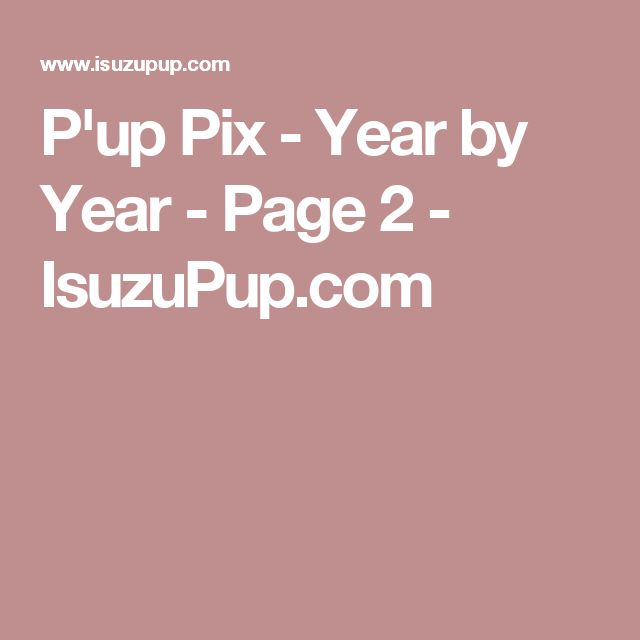 P'up Pix - Year by Year - Page 2 - IsuzuPup.com