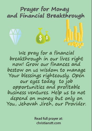 Prayer For Money and Financial Breakthrough...  Grow our finances and bestow on us wisdom to manage Your blessings righteously. Open our eyes today to job opportunities and profitable business ventures...