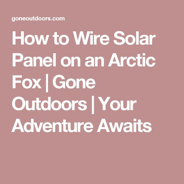 How to Wire Solar Panel on an Arctic Fox | Gone Outdoors | Your Adventure Awaits