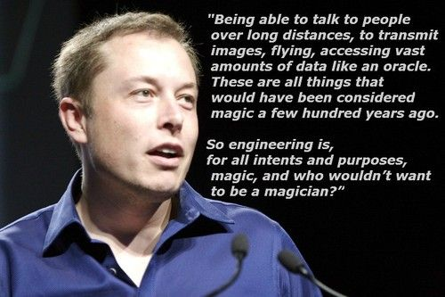 Elon Musk the role model... well the difference between an engineer and a magician, is that we are a lot more hard working.