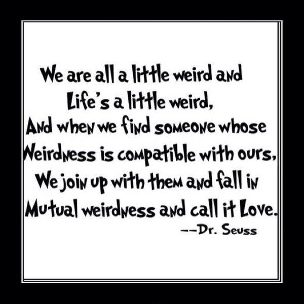 childrenLife, Inspiration, So True, Things, Favorite Quotes, Living, Dr. Seuss, Dr. Suess, Mutual Weirdness