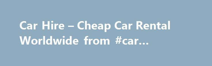 Car Hire – Cheap Car Rental Worldwide from #car #radiator http://cars.remmont.com/car-hire-cheap-car-rental-worldwide-from-car-radiator/  #cheap car hire # Car Hire – Cheap Rhino Car Rental! Search Car Hire prices with the Best Car Hire Website 2010 as voted by Travel Industry Experts! If you need to hire a car then you are in safe hands as here at Rhino we offer the best value car hire at over 30,000…The post Car Hire – Cheap Car Rental Worldwide from #car #radiator appeared first on Cars.
