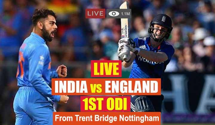 India Vs England 1st Odi Live From Trent Bridge Live Cricket Online Streaming Score Update Ind Vs Eng 1st Odi India Vs England 2018 India Vs England Live S Live
