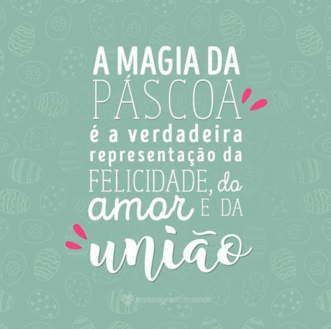 A magia da Páscoa é a verdadeira representação da felicidade, do amor e da união. #mensagenscomamor #frases #páscoa #amor #felicidade #união #comemorações