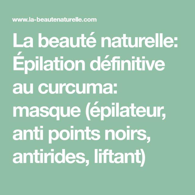La beauté naturelle: Épilation définitive au curcuma: masque (épilateur, anti points noirs, antirides, liftant)