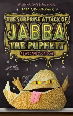 The Surprise attack of Jabba the Puppett : an Origami Yoda Book -- Tom Angleberger