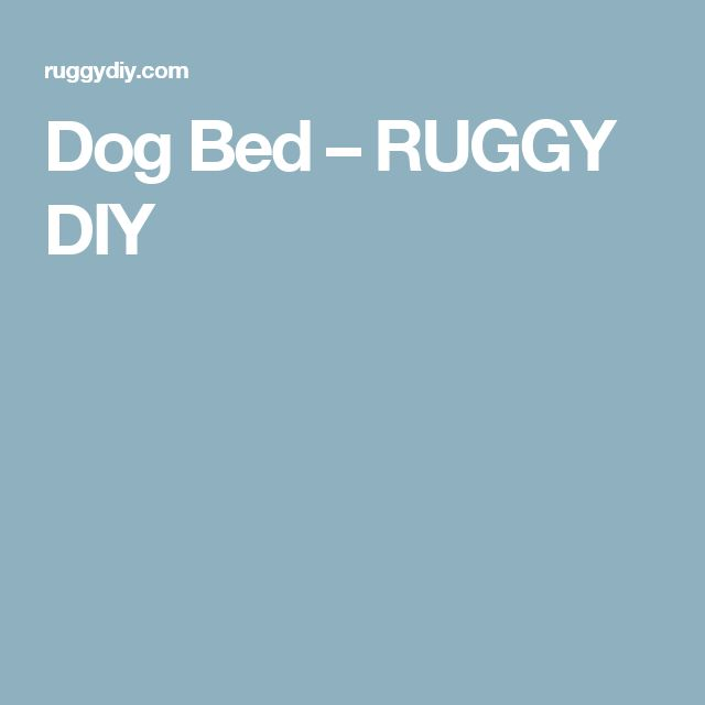 Dog Bed – RUGGY DIY