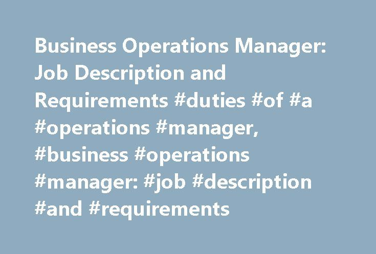 Business Operations Manager: Job Description and Requirements #duties #of #a #operations #manager, #business #operations #manager: #job #description #and #requirements http://sweden.nef2.com/business-operations-manager-job-description-and-requirements-duties-of-a-operations-manager-business-operations-manager-job-description-and-requirements/  # Business Operations Manager: Job Description and Requirements Job Description of a Business Operations Manager Business operations managers plan and…