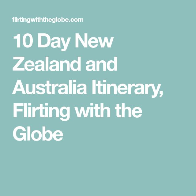 10 Day New Zealand and Australia Itinerary, Flirting with the Globe