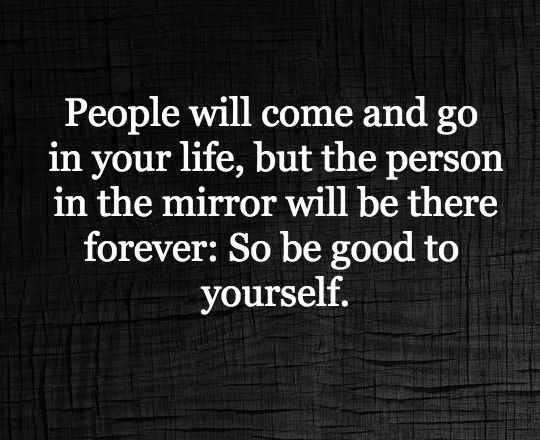 Be Good To The Person In The Mirror