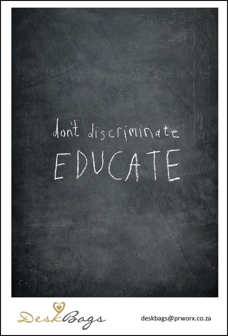 Don't discriminate, EDUCATE