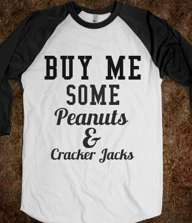 Baseball love... Buy Me Some Peanuts and Cracker Jacks Baseball T-Shirt from Glamfoxx Shirts