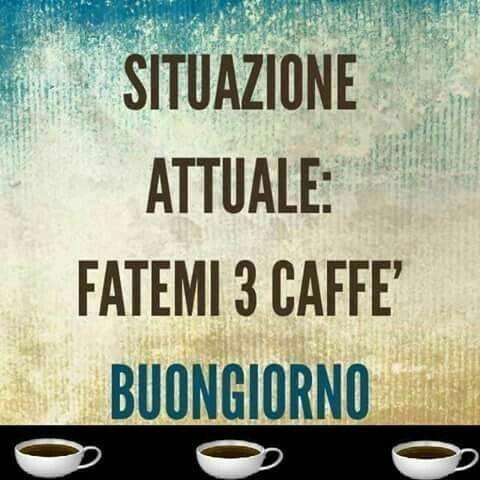 Buongiorno con 3 caffè!!!!