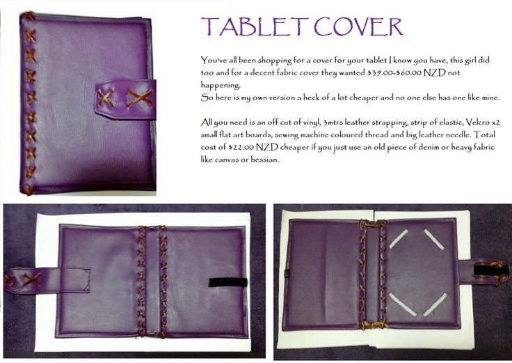 Why pay the shops $$$$ for a tablet case, when I can make one cheaper myself and no ones got a case like mine.
