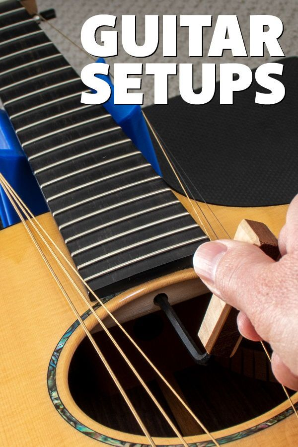 Guitar Setups What They Are And Why You Might Need One Guitar Acoustic Guitar Guitar Tips