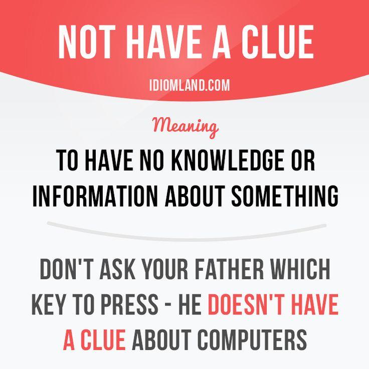 """""""Not have a clue"""" means """"to have no knowledge or information about…"""